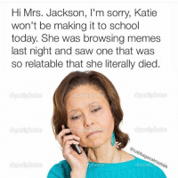 RIP Katie 2002-2016 (@cabbagecatmemes): Hi Mrs. Jackson, l'm sorry, Katie  won't be making it to school  today. She was browsing memes  last night and saw one that was  so relatable that she literally died.  to  @cabbagecatmemes RIP Katie 2002-2016 (@cabbagecatmemes)