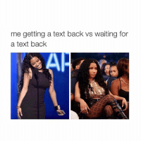 ok brb @typicalgirl: me getting a text back vs waiting for  a text back ok brb @typicalgirl