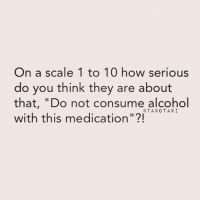 """I'm asking for a friend (rp @taxotaxi): On a scale 1 to 10 how serious  do you think they are about  that, """"Do not consume alcohol  TAX O TAX I  with this medication""""?! I'm asking for a friend (rp @taxotaxi)"""