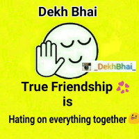 Dekh Bhai  Dekh Bhai  True Friendship  IS  Hating on everything together 👆Best Friends stories👆💕💕💕-I don't like that person,-you too better stay away 😝-Dost ka dushman, apna dushman 😂-FriendshipLogic-TAG all your best buddies 😜-SimilarChoices-Same taste in fashion & food too 😝