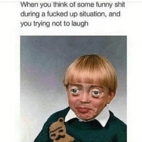 😁😁😂😂😂😂: When you think of some funny shit during a fucked up situation, and you trying not to laugh 😁😁😂😂😂😂