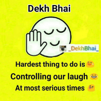 """Dekh Bhai  Dekh Bhai  Hardest thing to do is  Controlling our laugh  At most serious times 👆Such situations👆😝😂😂-Happens quite often when,-Our friend is narrating some stuff that happened to him 😜-And then their dialogue, """"yaha lagi padi hai aur tujhe hasi aa ri hai"""" 😡👊👊-Also when our professors shares his personal experience 😂😂-TAG your buddies 😜-RecollectingSuchMemories"""