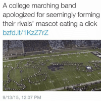"""A college marching band  apologized for seemingly forming  their rivals' mascot eating a dick  bzfd.it/1KZZ7rz  a O  9/13/15, 12:07 PM """"Seemingly"""""""