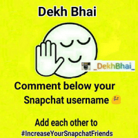 Dekh Bhai  Dekh Bhai  Comment below your  Snapchat username  Add each other to  #Increase YourSnapchatFriends So here's this one for all the Snapchat addicts 📷-who wants to connect to more new people all around India 😜-TAG all your Fav Snapchatters below 😝- ➡ Scroll through the comments,-Add Up whom you like,-HaveFun KeepEnjoying-Mine ➡  ommy_patel ✌