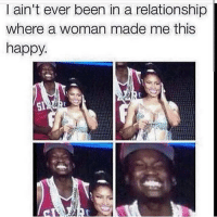 Fr 😂😂😂: I ain't ever been in a relationship where a woman made me this happy Fr 😂😂😂