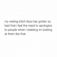 i'm so mad bye: my resting bitch face has gotten so  bad that i feel the need to apologize  to people when i realizing im looking  at them like that i'm so mad bye