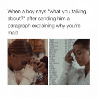 "h8 boys @typicalgirl: When a boy says ""what you talking  about?"" after sending him a  paragraph explaining why you're  mad h8 boys @typicalgirl"