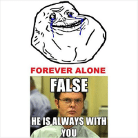 submission from @leahj44!-foreveralone-Twitter, Tumblr, Snapchat, Pinterest: baptistmemes-Facebook: The Independent Funny Baptist-@gmx0-BaptistMemes: FOREVER ALONE  FALSE  HE IS ALWAYS WITH  YOU submission from @leahj44!-foreveralone-Twitter, Tumblr, Snapchat, Pinterest: baptistmemes-Facebook: The Independent Funny Baptist-@gmx0-BaptistMemes