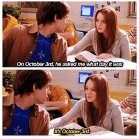Monster, History, and Girl Memes: On October 3rd, he asked me what day it was  Its October 3rd. Grool. What kind of monsters would we be if we didn't honor the greatest day in history? october3rd meangirls