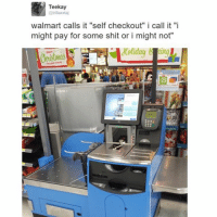 """Life hack: bring a gun to any store and you don't need to pay for the items: Teekay  @trillaxodaj  walmart calls it """"self checkout"""" i call it """"i  might pay for some shit or i might not""""  More Life hack: bring a gun to any store and you don't need to pay for the items"""