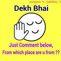 Instagram  Dekh Bhai  Dekh Bhai  Just Comment below,  From which place are u from  22 Just to check where are you all from 😜-Also are there any Foreigners on our page ?!-Comment below your City 🌆-Follow people from same city & have fun ✌-ConnectWithNewPeople-Admin is from Mumbai & Pune 😜-HalfTimeAtBothPlaces-Keep Smiling 😊-Keep enjoying 😝