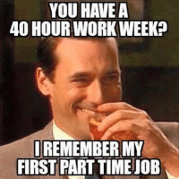 40 hour work week? That's cute 😂👍🏽 60hourworkweek 80hourworkweek engineering engineerlife engineering_memes engineeringrepublic: YOU HAVE A  40 HOUR WORK WEEKP  I REMEMBER MY  FIRST PART TIME JOB 40 hour work week? That's cute 😂👍🏽 60hourworkweek 80hourworkweek engineering engineerlife engineering_memes engineeringrepublic