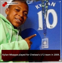Did you know that?: 8Fact Football  10  Kylian Mbappe played for Chelsea's U12 team in 2009. Did you know that?