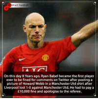 England, Football, and Memes: 8Fact Football  5  On this day 8 Years ago, Ryan Babel became the first player  ever to be fined for comments on Twitter after posting a  picture of Howard Webb in a Manchester Utd shirt after  Liverpool lost 1-0 against Manchester Utd. He had to pay a  £10,000 fine and apologise to the referee. Was this worth the £10,000 fine? 😂🤷🏾‍♂️🤔⚽️💰 • • england manchester liverpoolfc liverpool football fulham england fine netherlands memphisdepay realmadrid cristianoronaldo premierleague