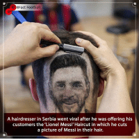 How much would you pay for this haircut ? 😂💇🏽‍♂️ • • football messi moscow 8factfootball realmadrid barcelona worldcup england haircut france italy cristianoronaldo laliga spain serbia buffon brazil british neymar champion chelsea manchestercity manchesterunited: 8Fact Football  A hairdresser in Serbia went viral after he was offering his  customers the 'Lionel Messi' Haircut in which he cuts  a picture of Messi in their hair. How much would you pay for this haircut ? 😂💇🏽‍♂️ • • football messi moscow 8factfootball realmadrid barcelona worldcup england haircut france italy cristianoronaldo laliga spain serbia buffon brazil british neymar champion chelsea manchestercity manchesterunited