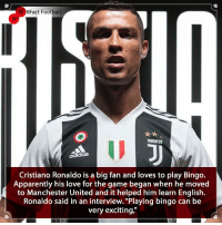 "Adidas, Apparently, and Arsenal: 8Fact Football  adidaS  Cristiano Ronaldo is a big fan and loves to play Bingo.  Apparently his love for the game began when he moved  to Manchester United and it helped him learn English.  Ronaldo said in an interview. ""Playing bingo can be  very exciting,"" A Strange one Indeed 😱🤨 • • premierleague england soccer sports football arsenal juventus realmadrid spain realmadrid bingo hobby lifestyle"