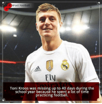 Did you know that?: 8Fact Football  adidas  Fly  Toni Kroos was missing up to 40 days during the  school year because he spent a fot of time  practicing football. Did you know that?
