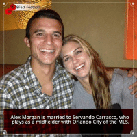 Did you know that?: 8Fact Football  Alex Morgan is married to Servando Carrasco, who  plays as a midfielder with Orlando City of the MLS. Did you know that?