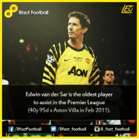 Did you know that...  Join our backup page 8Football: 8fact Football  AON  Edwin van der Sar is the oldest player  to assist in the Premier League  (40y 95d Aston Villa in Feb 2011).  OO  8fact football 8 fact football Did you know that...  Join our backup page 8Football