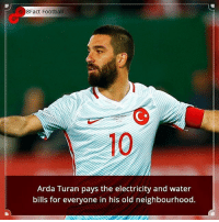 Memes, 🤖, and Waters: 8Fact Football  Arda Turan pays the electricity and water  bills for everyone in his old neighbourhood. Did you know that?