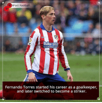 Memes, Fernando Torres, and 🤖: 8Fact Football  Baku 2015  lsT EUROPEAN GAMES  Fernando Torres started his career as a goalkeeper,  and later switched to become a striker. Did you know that?