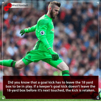 Arsenal, Barcelona, and Football: 8Fact Football  Did you know that a goal kick has to leave the 18 yard  box to be in play. If a keeper's goal kick doesn't leave the  18-yard box before it's next touched, the kick is retaken. Another Football Rule you may not have known existed 😱🤔⚽️ • • spain premierleague arsenal juventus football footballmemes rules barcelona realmadrid manchesterunited manchestercity germany