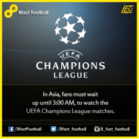 Did you know that...  Join our backup page 8Football: 8fact Football  E F  CHAMPIONS  LEAGUE  In Asia, fans must wait  up until 3:00 AM, to watch the  UEFA Champions League matches.  OO  8fact football 8 fact football Did you know that...  Join our backup page 8Football