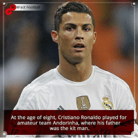 Did you know that?: 8Fact Football  FIFA  At the age of eight, Cristiano Ronaldo played for  amateur team Andorinha, where his father  was the kit man. Did you know that?