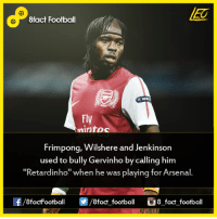 "Did you know that...  Join our backup page 8Football: 8fact Football  Fly  into  Frimpong, Wilshere and Jenkinson  used to bully Gervinho by calling him  ""Retardinho"" when he was playing for Arsenal  8factFootball  8fact football  8 fact football Did you know that...  Join our backup page 8Football"