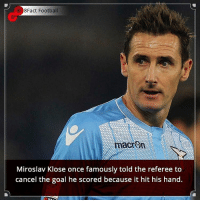Memes, 🤖, and Did: 8Fact Football  macron  Miroslav Klose once famously told the referee to  cancel the goal he scored because it hit his hand. Did you know that? Follow @football_tab for the best football jokes 👥⚽️