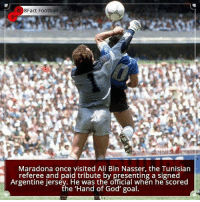 Did you know that?: 8Fact Football  Maradona once visited Ali Bin Nasser, the Tunisiarn  referee and paid tribute by presenting a signed  Argentine jersey. He was the official when he scored  he 'Hand of God' goal  Argentine jerset  .nen ne SCored Did you know that?