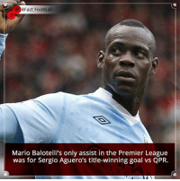 Memes, Premier League, and Mario: 8Fact Football  Mario Balotelli's only assist in the Premier League  was for Sergio Aguero's title-winning goal vs QPR. Did you know that? Follow @football_tab for the best football jokes 👥⚽️