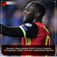 Football, Memes, and Spanish: 8Fact Football  Romelu Lukaku speaks Dutch, French, Spanish,  Portuguese, English and also understands German. Did you know that?