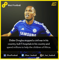 Did you know that...  Join our backup page 8Football: 8fact Football  SAMSUNR  Didier Drogba stopped a civil war in his  country, bult 5 hospitals in his country and  spend millions to help the children of Africa.  8factFootball  8fact football  8 fact football Did you know that...  Join our backup page 8Football