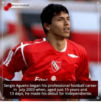 Memes, 🤖, and Sergio Aguero: 8Fact Football  Sergio Aguero began his professional football career  in July 2003 when, aged just 15 years and  13 days, he made his debut for Independiente. Did you know that?