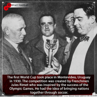 Barcelona, England, and Football: 8Fact Football  The first World Cup took place in Montevideo, Uruguay  in 1930. The competition was created by Frenchmen  Jules Rimet who was inspired by the success of the  Olympic Games. He had the idea of bringing nations  together through soccer. The start of a Legacy 🏆 • • worldcup worldcup2018 messi ronaldo brazil england russia realmadrid barcelona trophy legend history mexico germany italy australia france