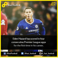 Did you know that...  Join our backup page 8Football: 8fact Football  YOKOHAMA  Eden Hazard has scored in four  consecutive Premier League apps  for the first time in his career.  IAR  8factFootball  fact football  G8 fact football Did you know that...  Join our backup page 8Football