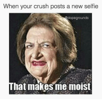 👅👅💦💦😂😂😂😂: When your crush posts a new selfie   That makes me moist 👅👅💦💦😂😂😂😂