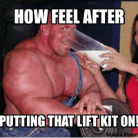 @riley_evanichko_: HOW FEEL AFTER  PUTTINGTHAT LIFT KIT ON!  Make a Meme @riley_evanichko_