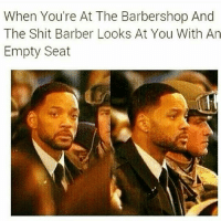 😂😂😂: When You're At The Barbershop And  The Shit Barber Looks At You With An  Empty Seat 😂😂😂