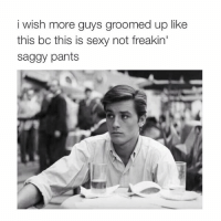 ok @typicalgirl: i wish more guys groomed up like  this bc this is sexy not freakin'  saggy pants ok @typicalgirl