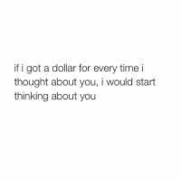 Omg, Time, and Girl Memes: if i got a dollar for every time i  thought about you, i would start  thinking about you omg