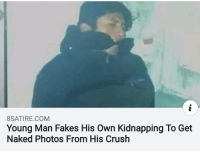 This man is living in 3018: 8SATIRE.COM  Young Man Fakes His Own Kidnapping To Get  Naked Photos From His Crush This man is living in 3018