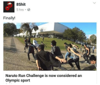 Memes, Olympics, and 🤖: 8Shit  5 hrs B  Finally!  Naruto Run Challenge is now considered an  Olympic sport Lol what?