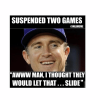 """Chase Utley on being suspended two games """"Aww man, I thought they would let that.... slide""""-Dodgers Mets NLDS: SUSPENDED TWO GAMES  MLBMEME  """"AWWW MAN, I THOUGHT THEY  WOULD LET THAT... SLIDE"""" Chase Utley on being suspended two games """"Aww man, I thought they would let that.... slide""""-Dodgers Mets NLDS"""