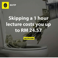 Memes, 🤖, and Class: 8UTP  skipping a 1 hour  lecture costs you up  to RM 24.57  8UTP.COM Don't skip class kids