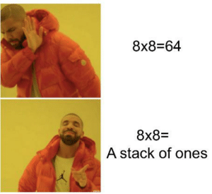 Only One, Thought, and Who: 8x8-64  8x8=  A stack of ones Please tell me I'm not the only one who thought this