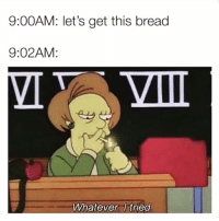 Memes, 🤖, and Bread: 9:00AM: let's get this bread  9:02AM:  Whatever Itriea Very very very ready to quit. 😂 @mydefiningmoment