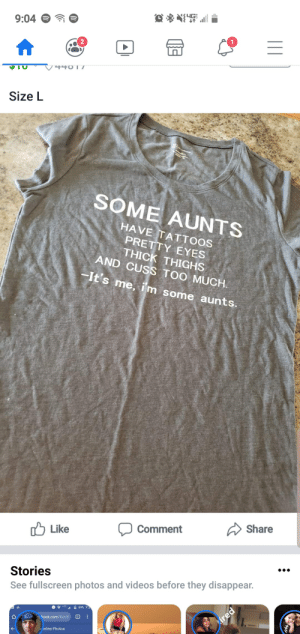 Seems like this belongs here: 9:04  440 17  PIU  Size L  SOME AUNTS  HAVE TATTOOS  PRETTY EYES  THICK THIGHS  AND CUSS TOO MUCH  It's me, im some aunts.  Share  Comment  Like  Stories  See fullscreen photos and videos before they disappear.  10  ired  book.com/Ron  ireline Photos Seems like this belongs here