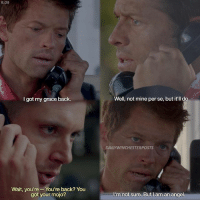 Memes, Angel, and Back: 9.09  I got my grace back.  Well, not mine per se, but it'l do.  DAILYWINCHESTERPOSTS  Wait, you're - -You're back? You  got your mojo?  I'm not sure. But I am an angel 9.09 dean or cass?